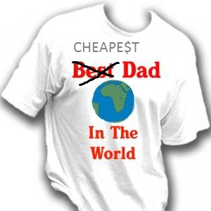 Cheapest Dad in the World